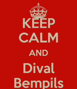 Poster: KEEP CALM AND Dival Bempils