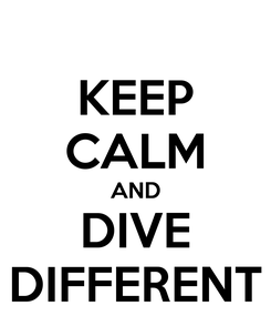 Poster: KEEP CALM AND DIVE DIFFERENT