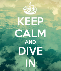 Poster: KEEP CALM AND DIVE IN