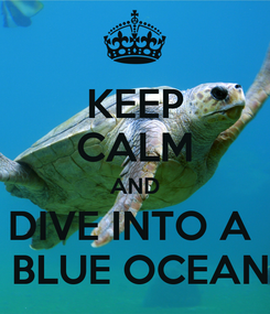 Poster: KEEP CALM AND DIVE INTO A   BLUE OCEAN