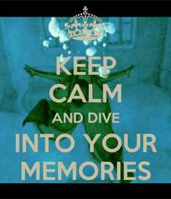 Poster: KEEP CALM AND DIVE INTO YOUR MEMORIES