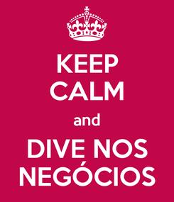 Poster: KEEP CALM and DIVE NOS NEGÓCIOS