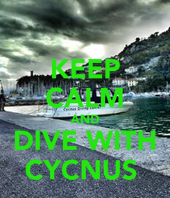 Poster: KEEP CALM AND DIVE WITH CYCNUS