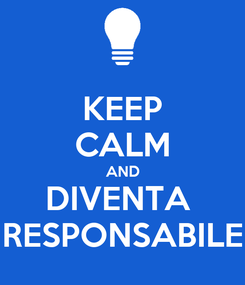 Poster: KEEP CALM AND DIVENTA  RESPONSABILE