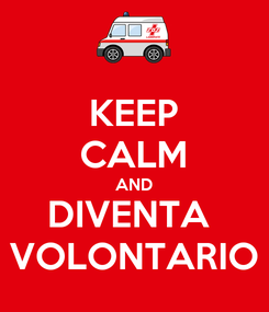 Poster: KEEP CALM AND DIVENTA  VOLONTARIO