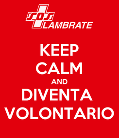 Poster: KEEP CALM AND DIVENTA  VOLONTARIO