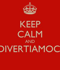 Poster: KEEP CALM AND DIVERTIAMOCI