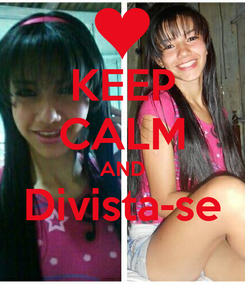 Poster: KEEP CALM AND Divista-se