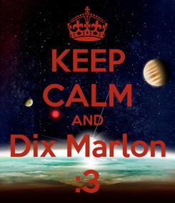 Poster: KEEP CALM AND Dix Marlon :3