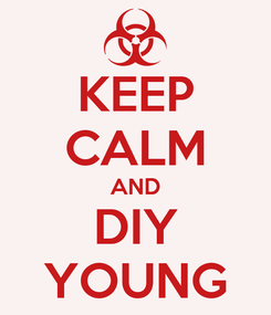 Poster: KEEP CALM AND DIY YOUNG
