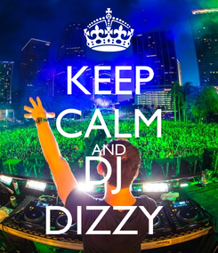 Poster: KEEP CALM AND DJ  DIZZY