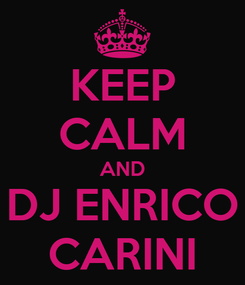 Poster: KEEP CALM AND DJ ENRICO CARINI