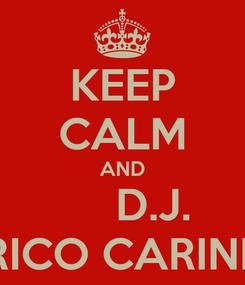 Poster: KEEP CALM AND       D.J.  ENRICO CARINI :-D
