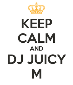 Poster: KEEP CALM AND DJ JUICY M