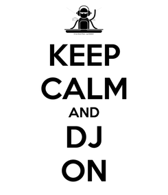 Poster: KEEP CALM AND DJ ON