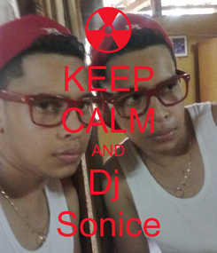 Poster: KEEP CALM AND Dj  Sonice