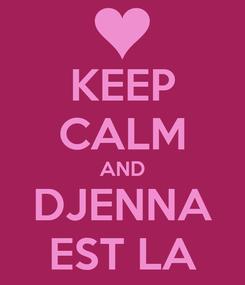 Poster: KEEP CALM AND DJENNA EST LA