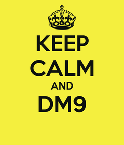 Poster: KEEP CALM AND DM9