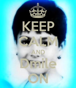 Poster: KEEP CALM AND Dmile ON