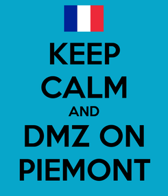 Poster: KEEP CALM AND DMZ ON PIEMONT
