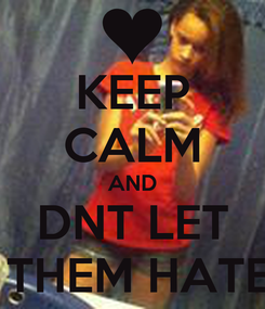 Poster: KEEP CALM AND DNT LET  THEM HATE