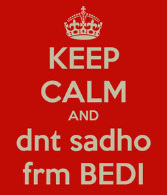 Poster: KEEP CALM AND dnt sadho frm BEDI