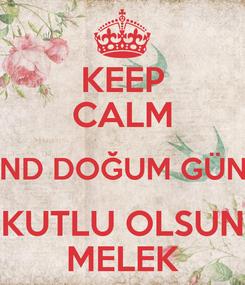 Poster: KEEP CALM AND DOĞUM GÜNÜ KUTLU OLSUN MELEK