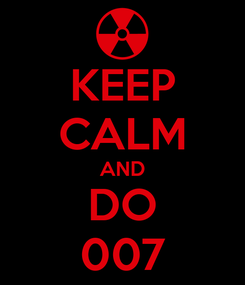 Poster: KEEP CALM AND DO 007