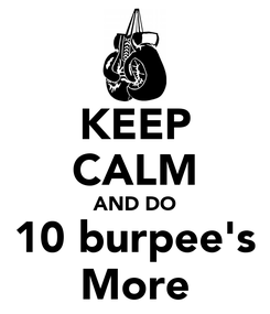 Poster: KEEP CALM AND DO 10 burpee's More