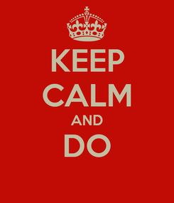 Poster: KEEP CALM AND DO