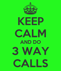Poster: KEEP CALM AND DO 3 WAY CALLS