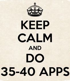 Poster: KEEP CALM AND DO 35-40 APPS