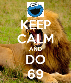 Poster: KEEP CALM AND DO 69