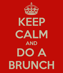 Poster: KEEP CALM AND DO A BRUNCH
