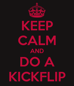 Poster: KEEP CALM AND DO A KICKFLIP