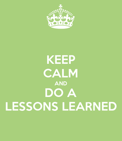 Poster: KEEP CALM AND DO A LESSONS LEARNED