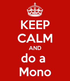 Poster: KEEP CALM AND do a  Mono