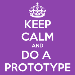 Poster: KEEP CALM AND DO A  PROTOTYPE