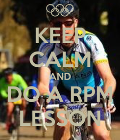 Poster: KEEP CALM AND DO A RPM LESSON