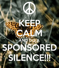 Poster: KEEP CALM AND DO A SPONSORED SILENCE!!!