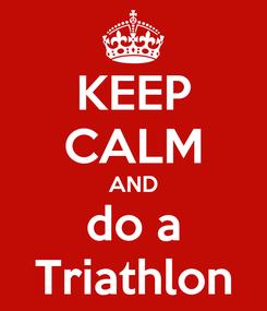 Poster: KEEP CALM AND do a Triathlon