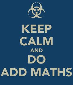 Poster: KEEP CALM AND DO ADD MATHS