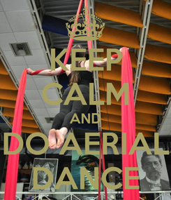 Poster: KEEP CALM AND DO AERIAL DANCE