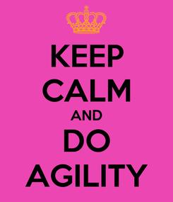 Poster: KEEP CALM AND DO AGILITY
