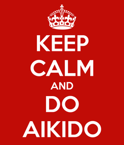 Poster: KEEP CALM AND DO AIKIDO