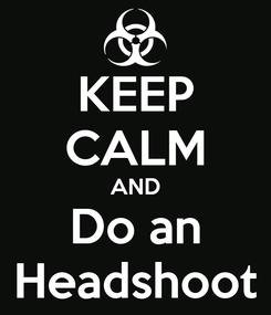 Poster: KEEP CALM AND Do an Headshoot