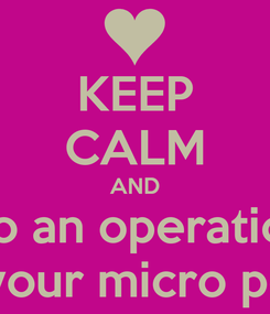 Poster: KEEP CALM AND Do an operation Of your micro penis