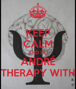 Poster: KEEP CALM AND DO ANDRÉ THERAPY WITH
