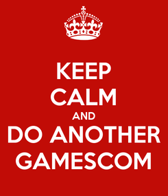 Poster: KEEP CALM AND DO ANOTHER GAMESCOM