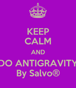 Poster: KEEP CALM AND DO ANTIGRAVITY By Salvo®